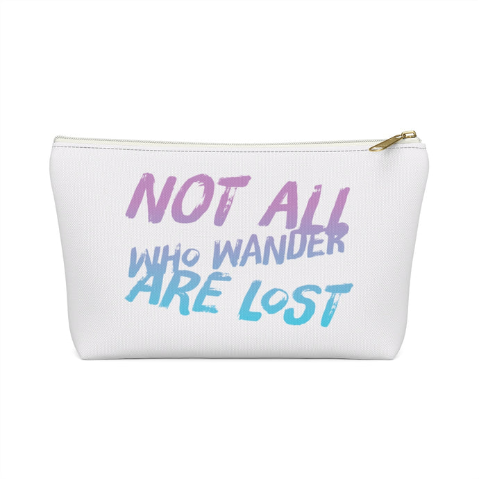 Not All Who Wander Are Lost Pouch w T-bottom