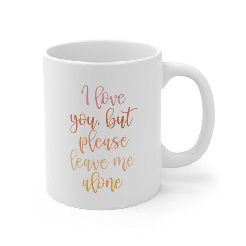 I Love You But Please Leave Me Alone Mug