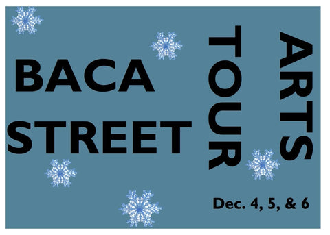 Baca Street Arts Tour Dec. 4, 5 & 6