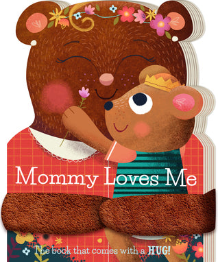 Mommy Loves Me-The Book That Comes With A Hug!