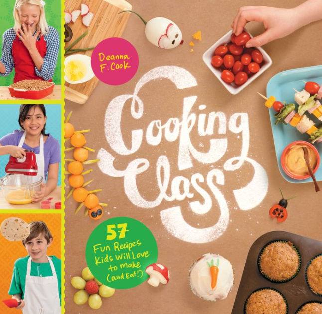 Cooking Class-57 Recipes Kids Will Love To Make