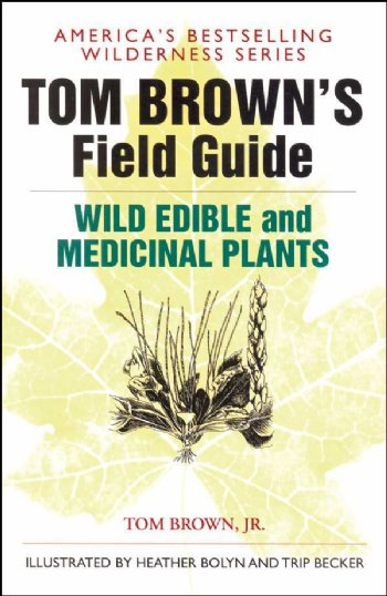 Wild Edible & Medicinal Plants - Tom Brown's Field Guide