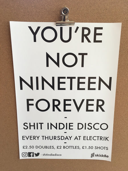 Shit Indie Disco - You're Not 19 Forever' Poster - A3