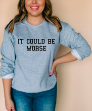 Load image into Gallery viewer, It Could Be Worse Sweatshirt