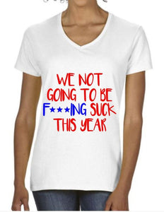 We Not Going To Be F***ING SUCK This Year! Women's V-Neck