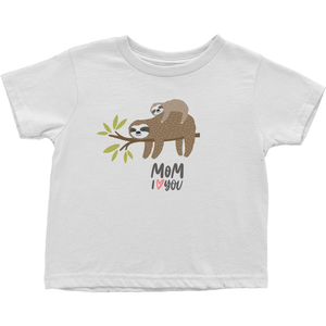 Sloth Mom I love You Toddler T shirt