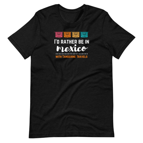 "3XL & 4XL ""I'd Rather Be in Mexico"" T-Shirt (UNISEX, 8 Color Options)"