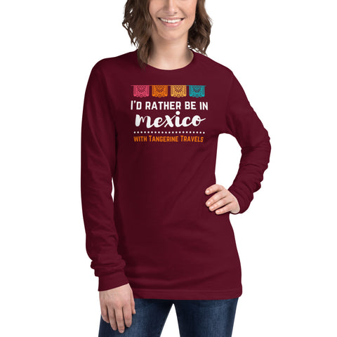 """I'd Rather Be in Mexico"" Long Sleeved Shirt (UNISEX, 6 Color Options)"
