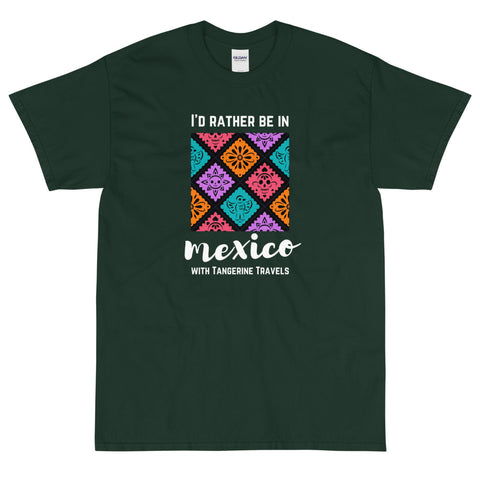 "5XL ""I'd Rather Be in Mexico"" T-shirt (UNISEX, 8 Color Options)"