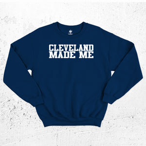 Cleveland Made Me Sweatshirt
