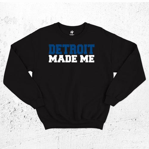 Detroit Made Me Sweatshirt