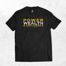 Load image into Gallery viewer, Power Wealth and Influence T-shirt
