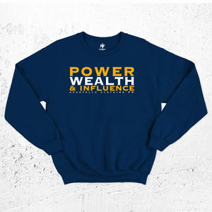 Power Wealth and Influence Sweatshirt