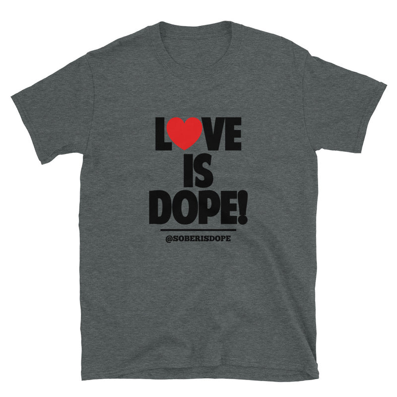LOVE Is Dope Heart Unisex T-Shirt