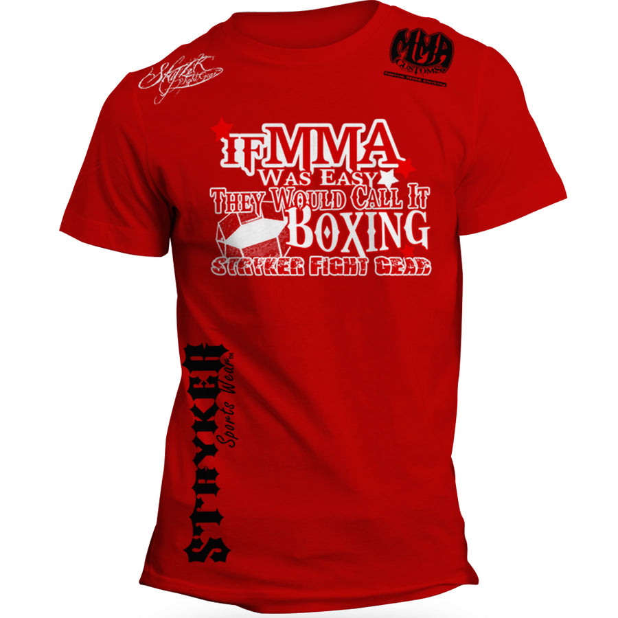 STRYKER IF MMA WAS EASY THEY WOULD CALL IT BOXING UFC T-SHIRT RED