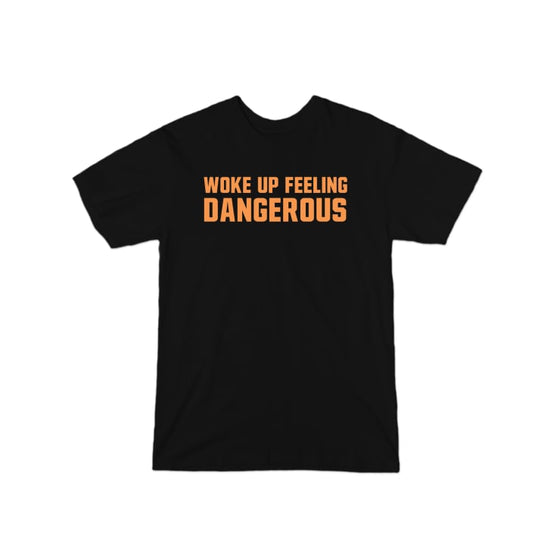 Woke Up Feeling Dangerous T-Shirt