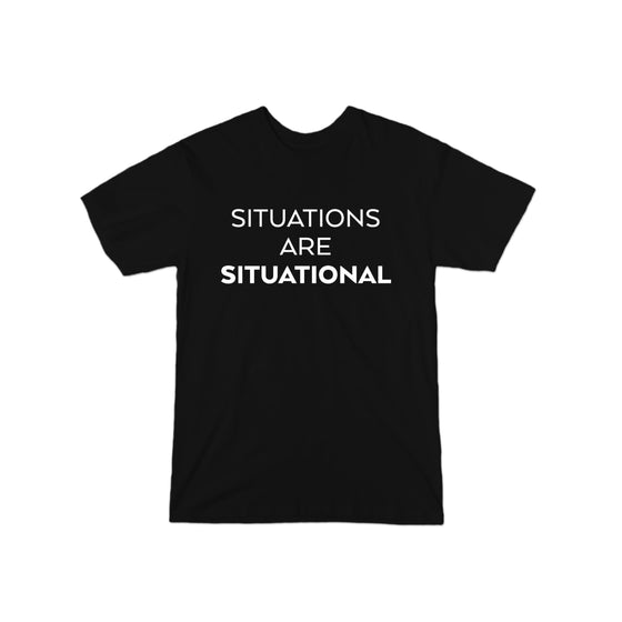 Situations are Situational T-Shirt