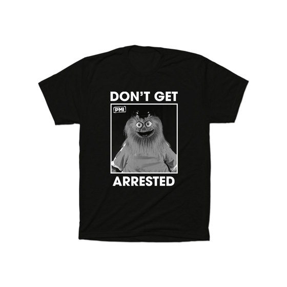 Don't Get Arrested - Gritty T-Shirt