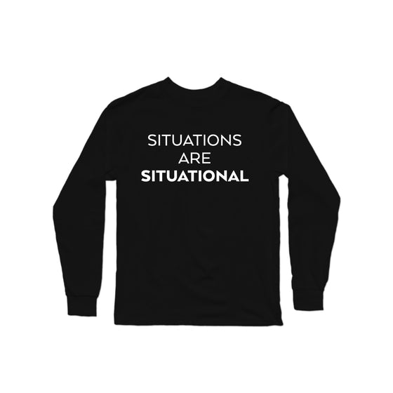 Situations are Situational Longsleeve Shirt