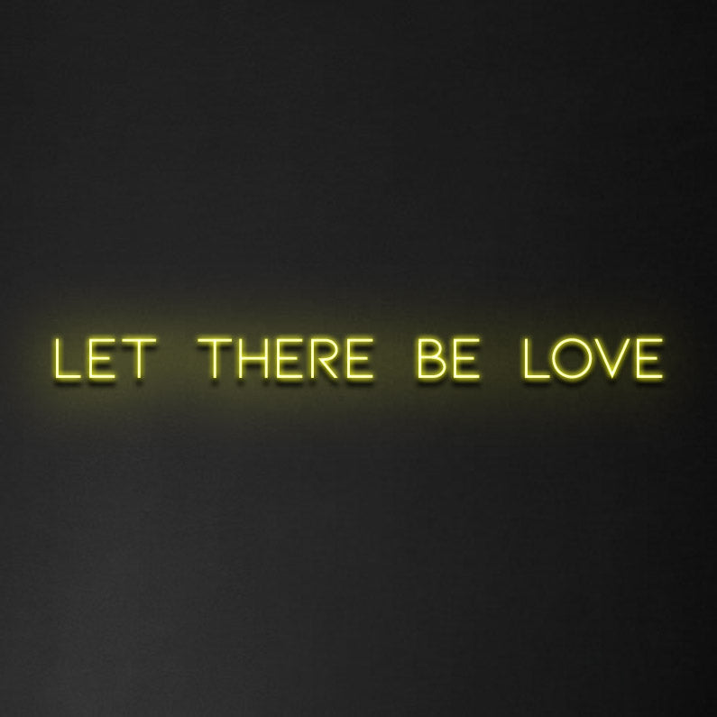 'Let There Be Love' Neon Sign