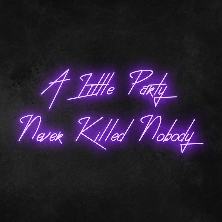 'A Little Party Never Killed Nobody' Neon Sign