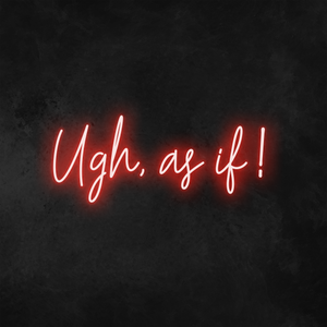 'Ugh, As If!' Neon Sign
