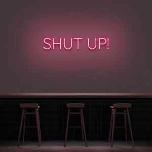 'Shut up' Neon Sign