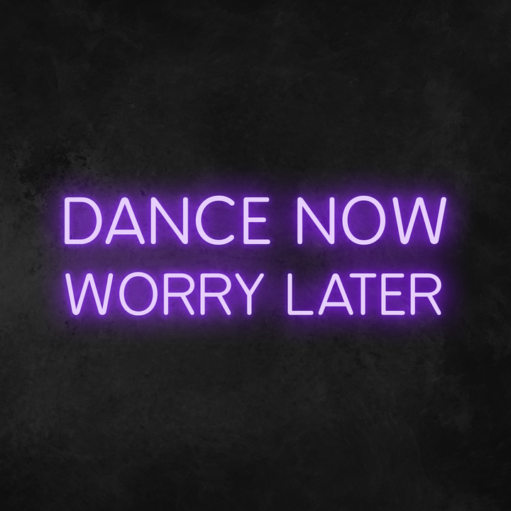 'Dance Now Worry Later' Neon Sign