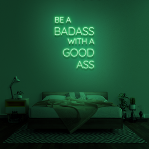'Be a badass with a good ass' Neon Sign