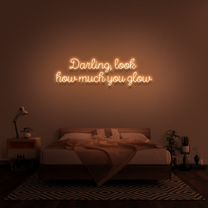 'Darling, look how much you glow' Neon Sign