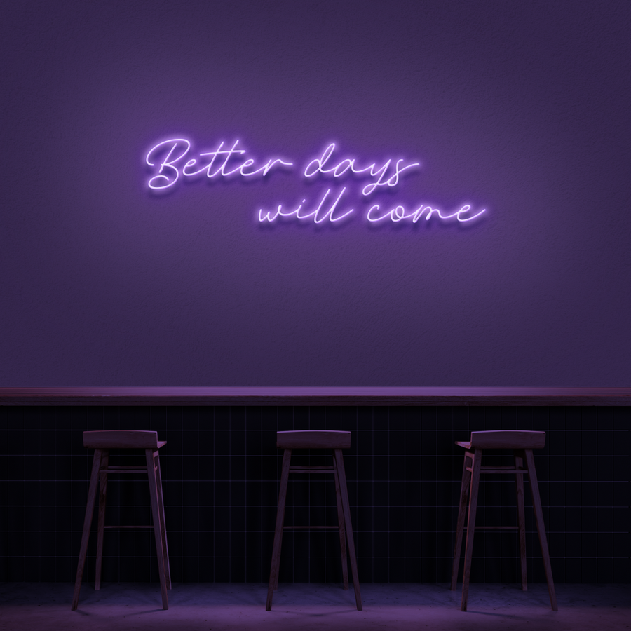 'Better days will come' Neon Sign
