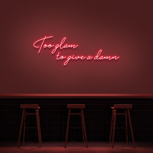 'Too glam to give a damn' Neon Sign