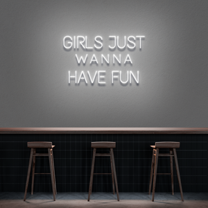 'Girls just wanna have fun' Neon Sign