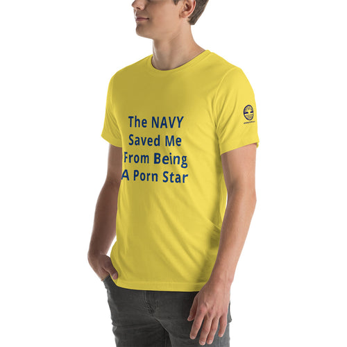 The NAVY Saved Me From Being A Porn Star T-Shirt (UNISEX)
