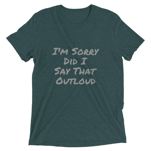 I'm Sorry Did I Say That Outloud T-shirt (UNISEX)