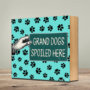 High Cotton Gifts - Grand Dogs Spoiled Here - Square Sign