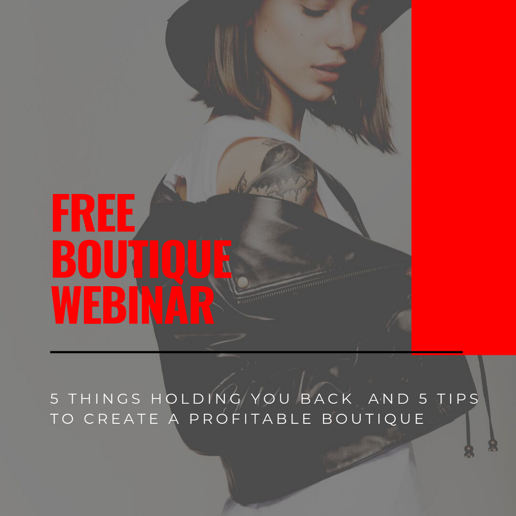 FREE WEBINAR: 5 Things Likely Holding You Back and 5 Tips to Grow a Profitable Boutique