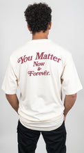 Load image into Gallery viewer, You Matter Now & Forever T-Shirt - Natural