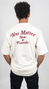 You Matter Now & Forever T-Shirt - Natural