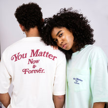 Load image into Gallery viewer, You Matter Now & Forever T-Shirt - Mint