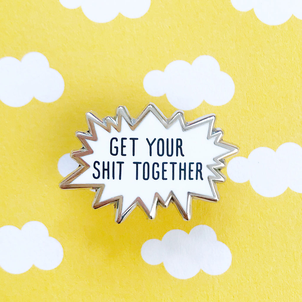 Get Your Shit Together Enamel Pin