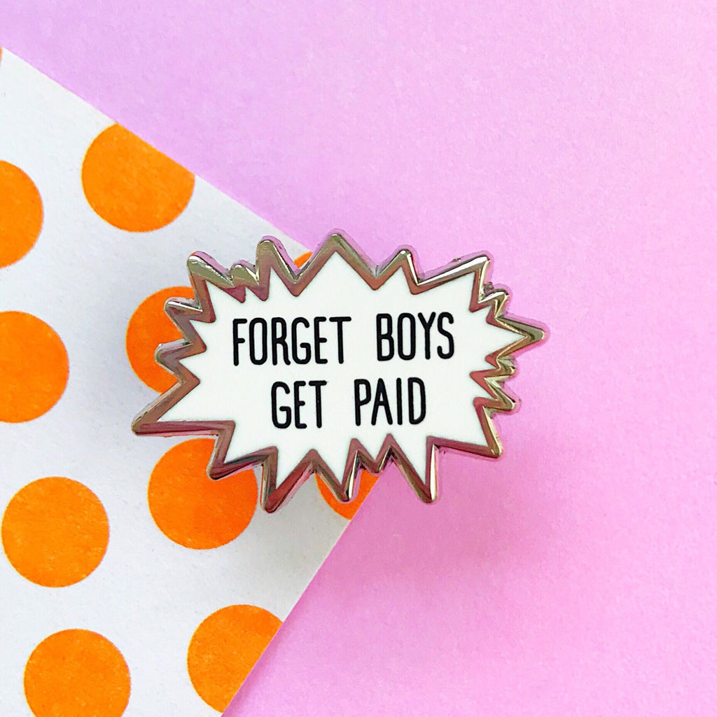 Forget Boys Get Paid Enamel Pin