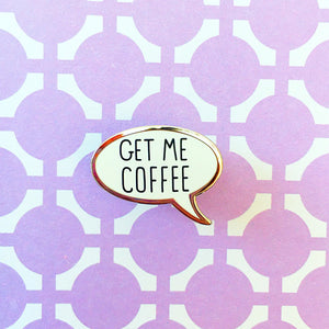 Get Me Coffee Enamel Pin