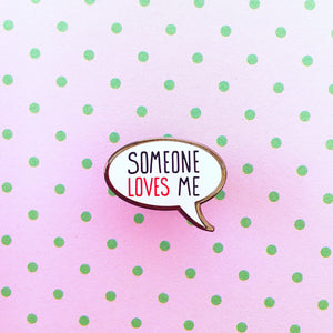 Someone Loves Me Enamel Pin