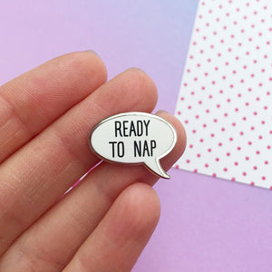 Ready To Nap Pin