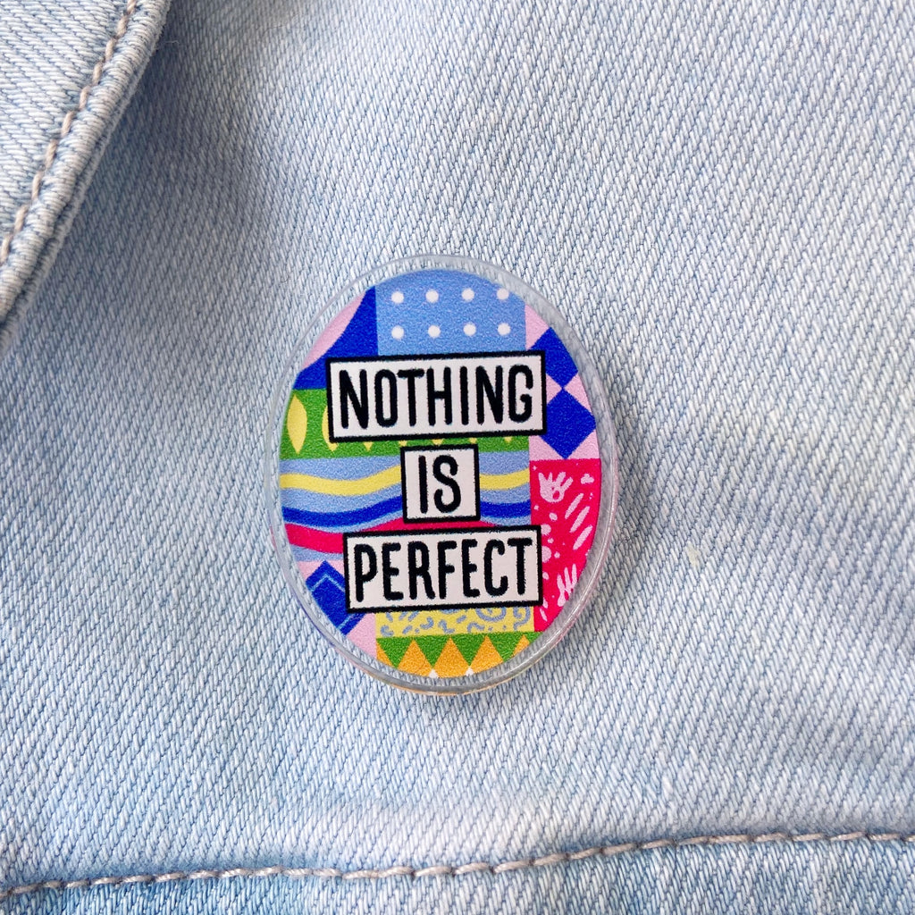 Nothing Is Perfect Acrylic Pin