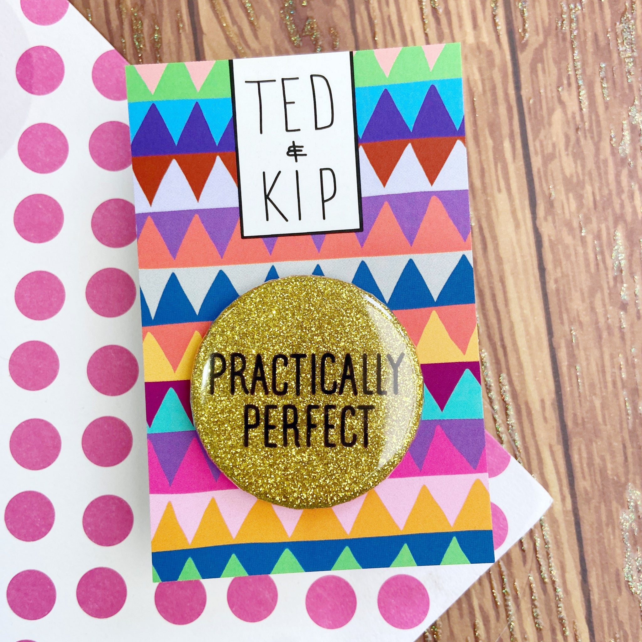Practically Perfect Gold Glitter Button Badge