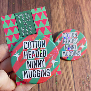 Cotton Headed Ninny Muggins Button Badge