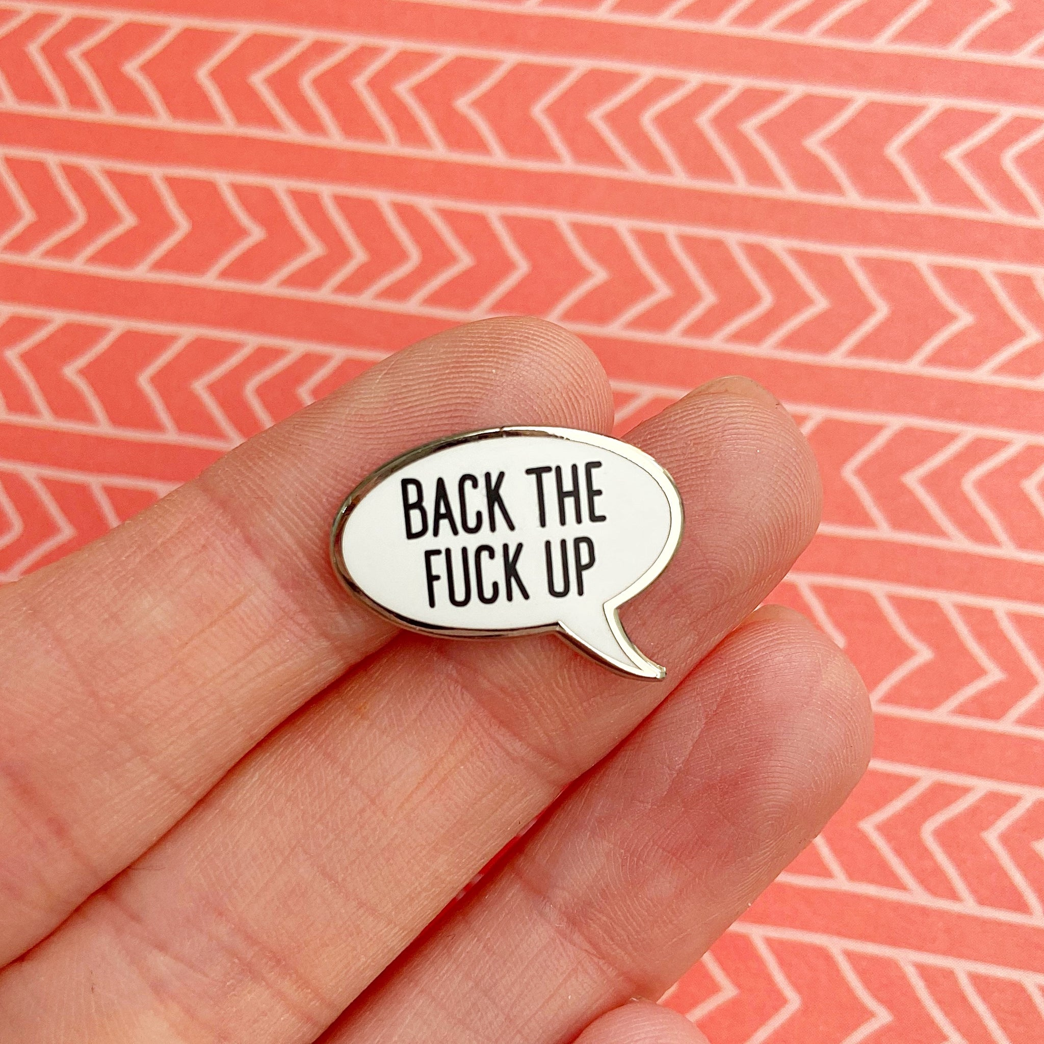 Back The Fuck Up Enamel Pin