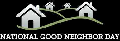 Celebrate National Good Neighbor Day today and enjoy the company and community of your neighbors.